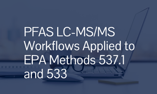 PFAS LC-MS/MS Workflows Applied to EPA Methods 537.1 and 533